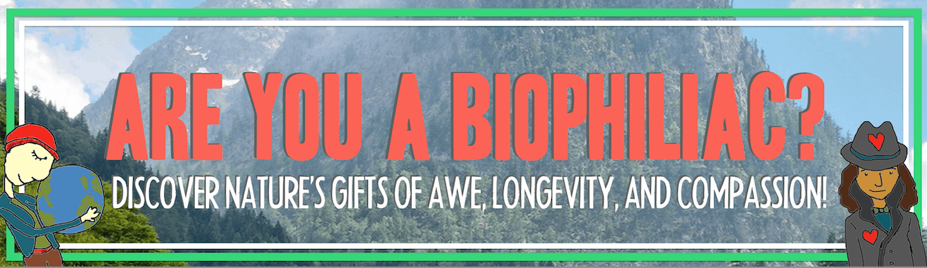 Are You a Biophiliac? Discover Nature's Gifts of Awe, Longevity, and Compassion!