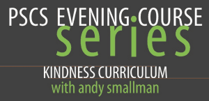 PSCS || Evening Course Series || Kindness Curriculum with Andy Smallman @ Puget Sound Community School | Seattle | Washington | United States