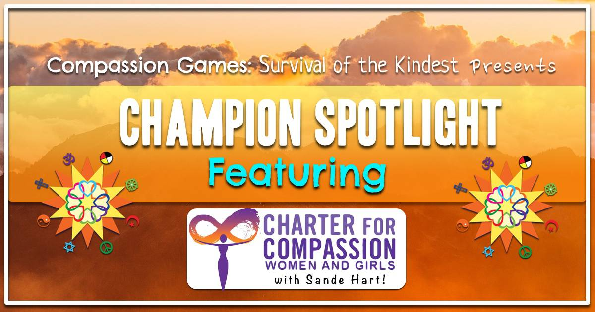 Champion of Compassion Spotlight: Sande Hart with The Women and Girls Sector of the Charter for Compassion