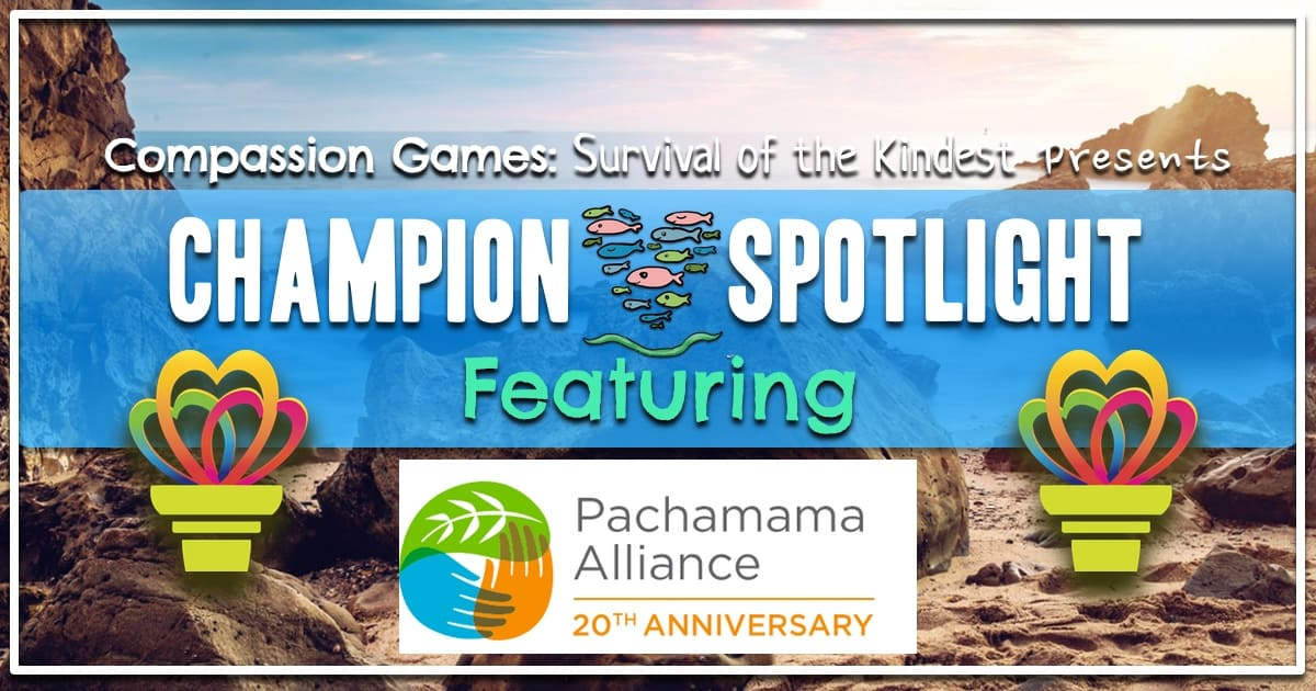 Earth Week Champion Spotlight: Pachamama Alliance